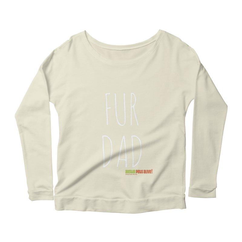 Fur Dad Women's Scoop Neck Longsleeve T-Shirt by austinpetsalive's Artist Shop