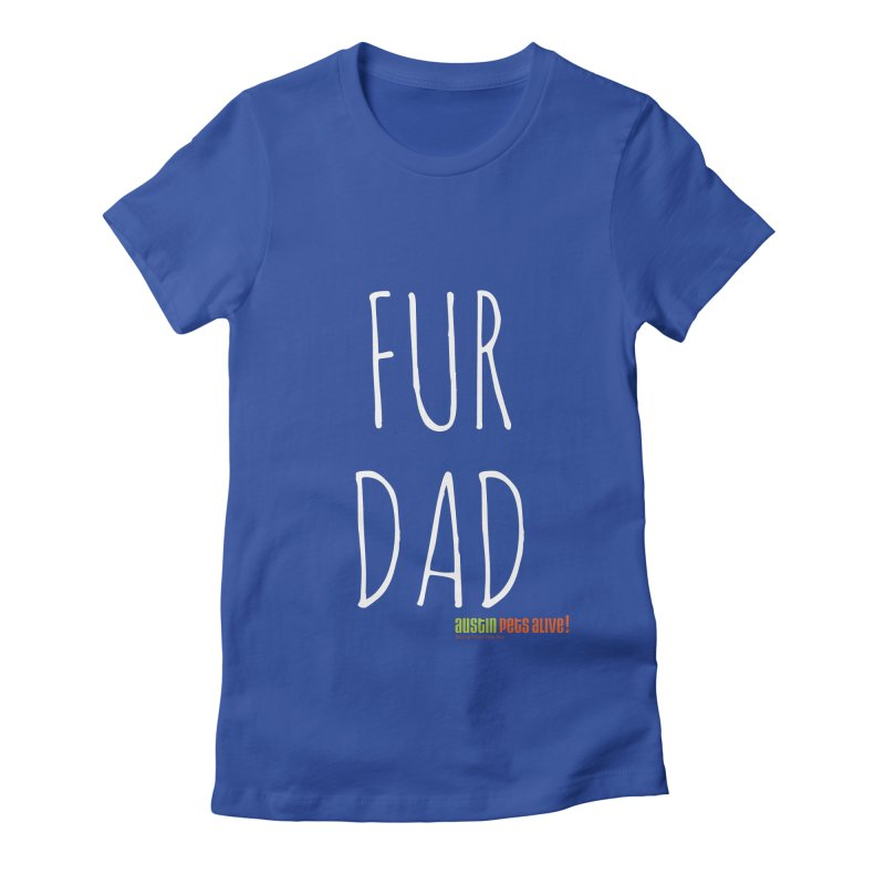 Fur Dad Women's Fitted T-Shirt by austinpetsalive's Artist Shop