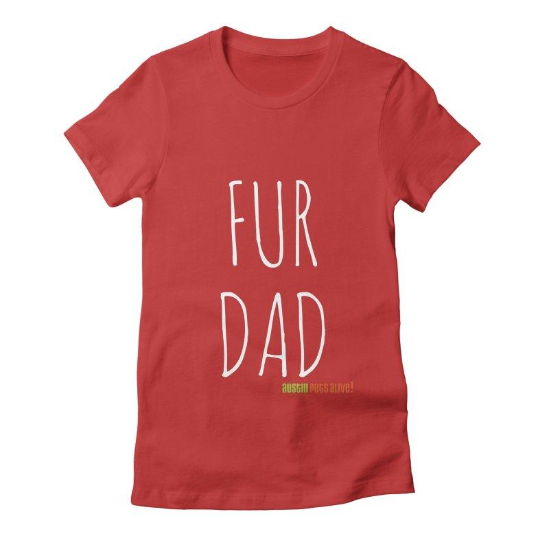 Fur Dad Women's Fitted T-Shirt by austinpetsalive's Artist Shop