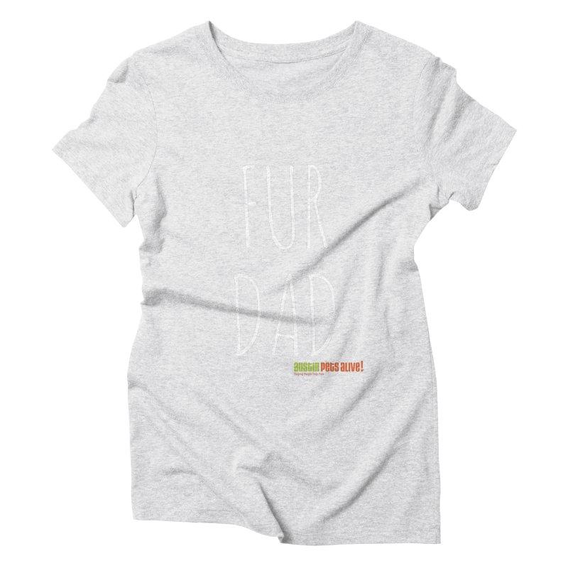 Fur Dad Women's Triblend T-Shirt by austinpetsalive's Artist Shop