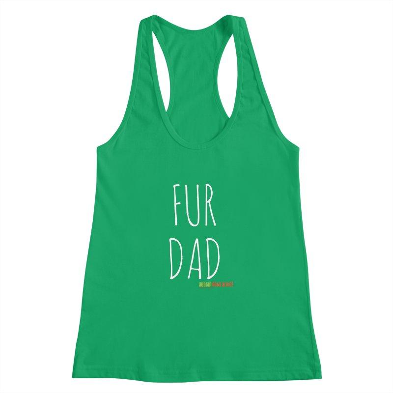 Fur Dad Women's Racerback Tank by austinpetsalive's Artist Shop