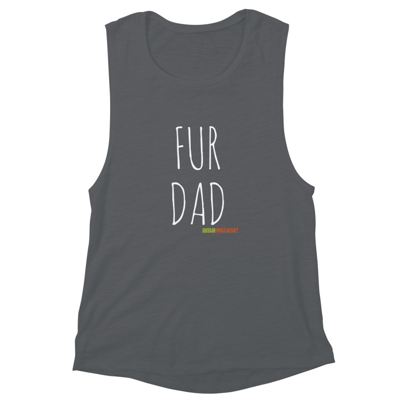 Fur Dad Women's Muscle Tank by austinpetsalive's Artist Shop