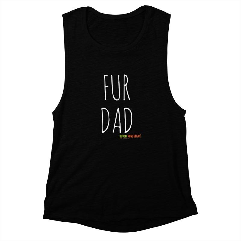 Fur Dad Women's Muscle Tank by austinpetsalive's Artist Shop