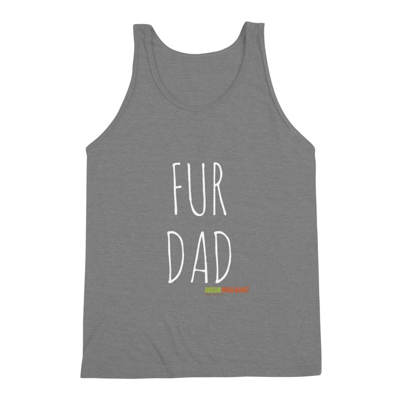 Fur Dad Men's Triblend Tank by austinpetsalive's Artist Shop