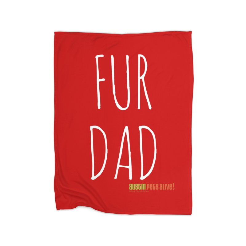 Fur Dad Home Blanket by Austin Pets Alive's Artist Shop