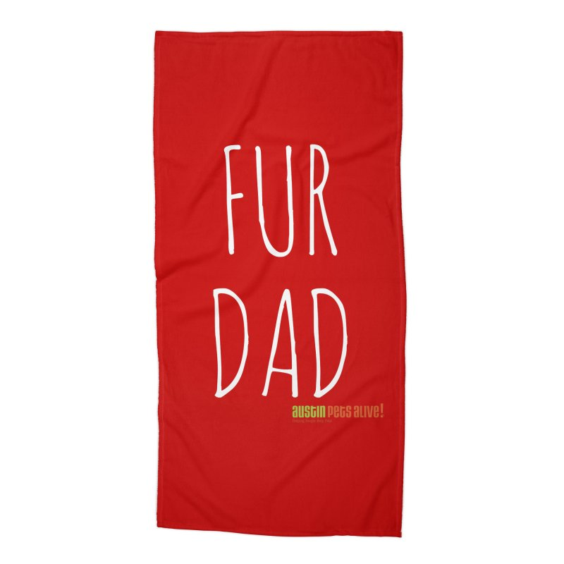 Fur Dad Accessories Beach Towel by austinpetsalive's Artist Shop
