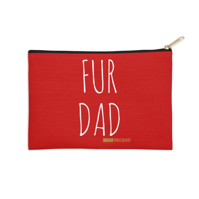 Fur Dad Accessories Zip Pouch by austinpetsalive's Artist Shop