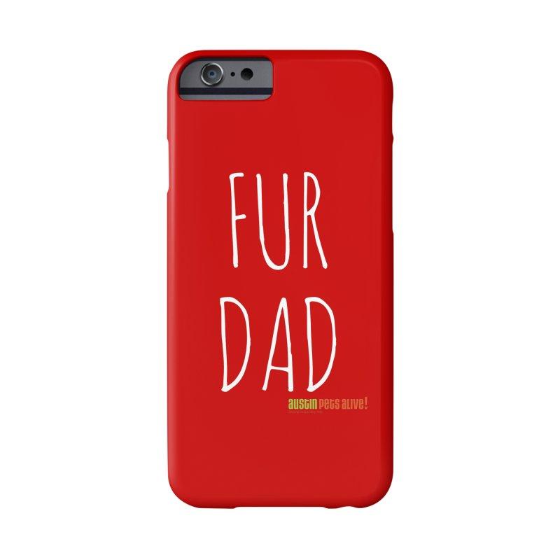 Fur Dad Accessories Phone Case by Austin Pets Alive's Artist Shop