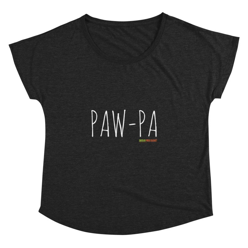 Paw-Pa Women's Dolman Scoop Neck by austinpetsalive's Artist Shop