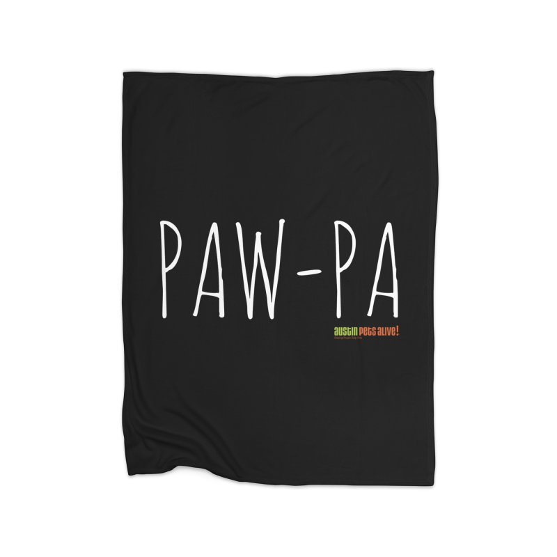 Paw-Pa Home Blanket by austinpetsalive's Artist Shop