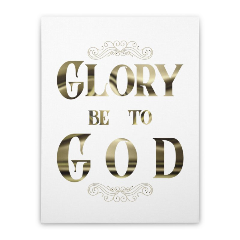 Glory Be to God Home Stretched Canvas by Avadel Designs