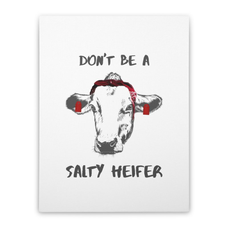 Don't Be a Salty Heifer Home Stretched Canvas by Avadel Designs