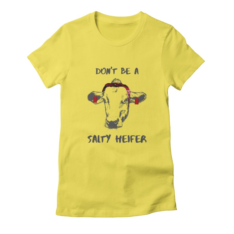 Don't Be a Salty Heifer Women's T-Shirt by Avadel Designs