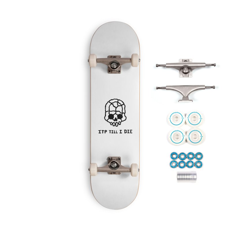 ITP till I DIE Accessories Complete - Basic Skateboard by Avery is Hungry