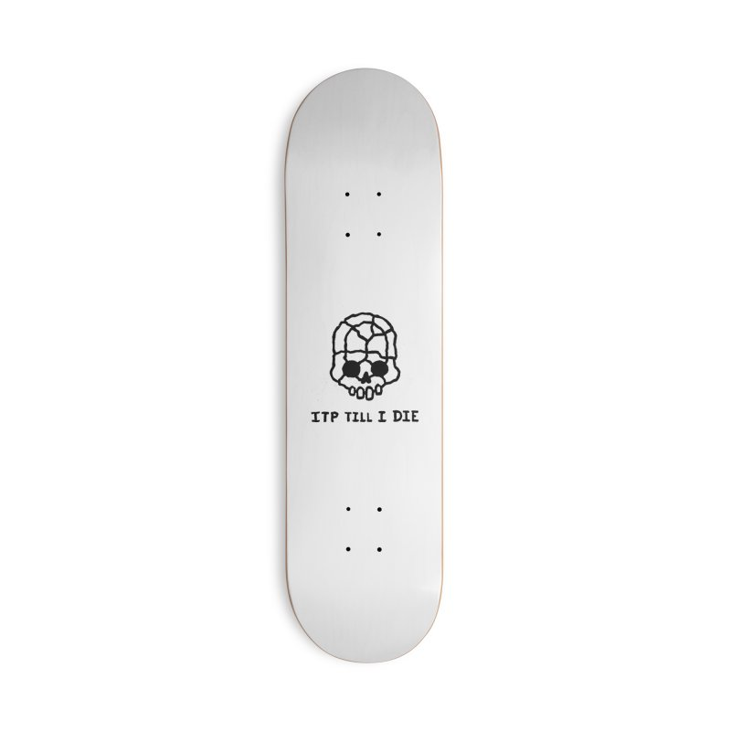 ITP till I DIE Accessories Deck Only Skateboard by Avery is Hungry