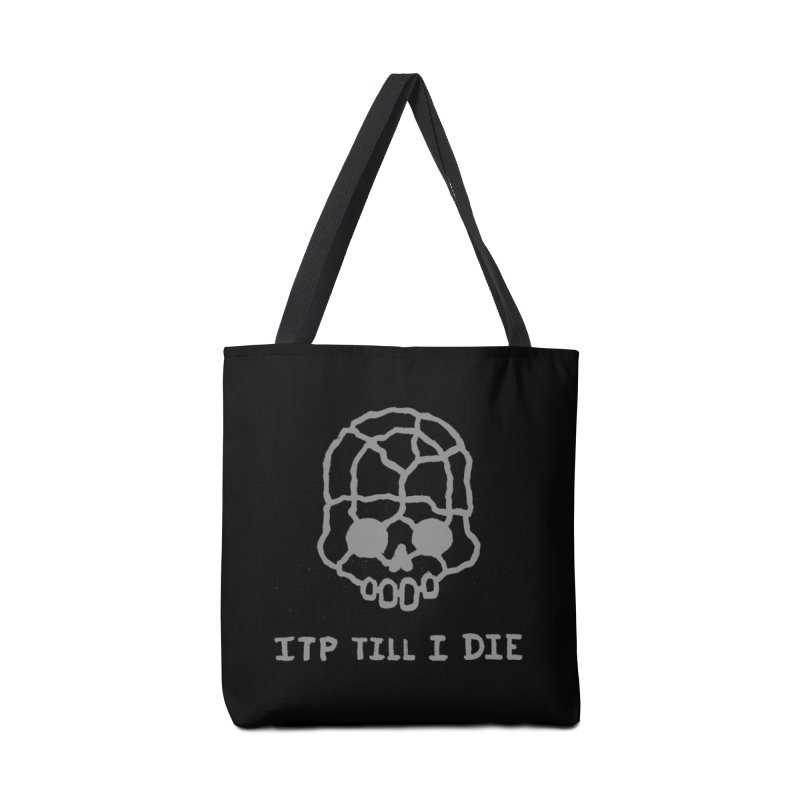 ITP till I DIE (black) Accessories Tote Bag Bag by Avery is Hungry