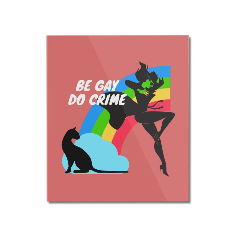 Be Gay Do Crime Home Mounted Acrylic Print by avian30