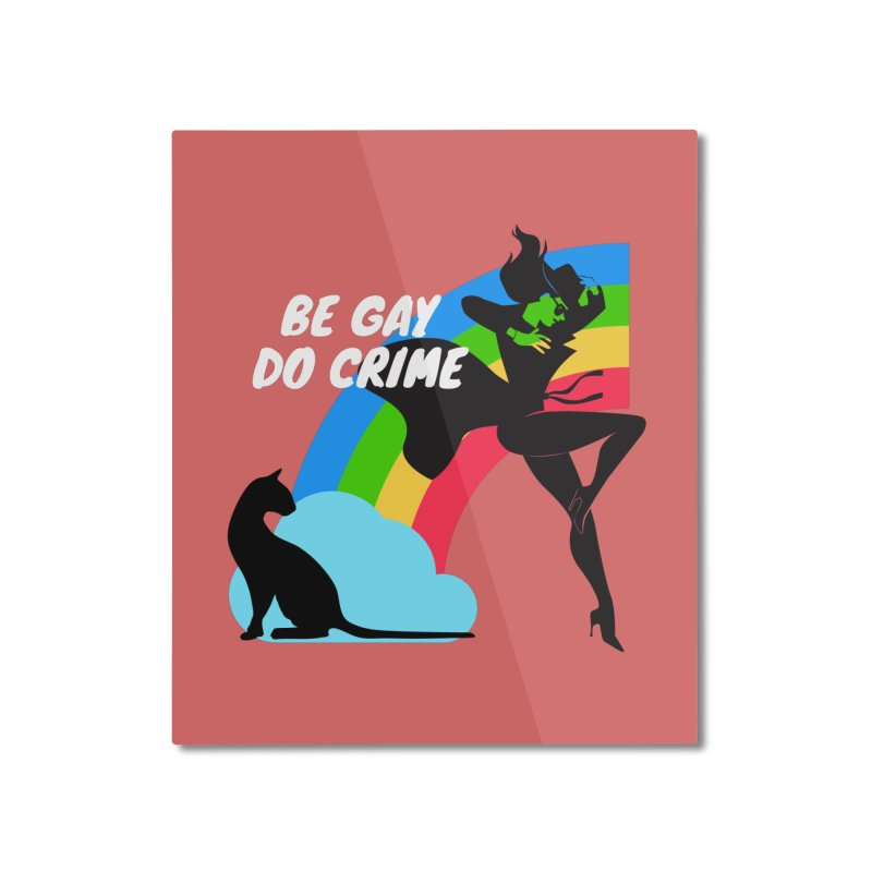 Be Gay Do Crime Home Mounted Aluminum Print by avian30
