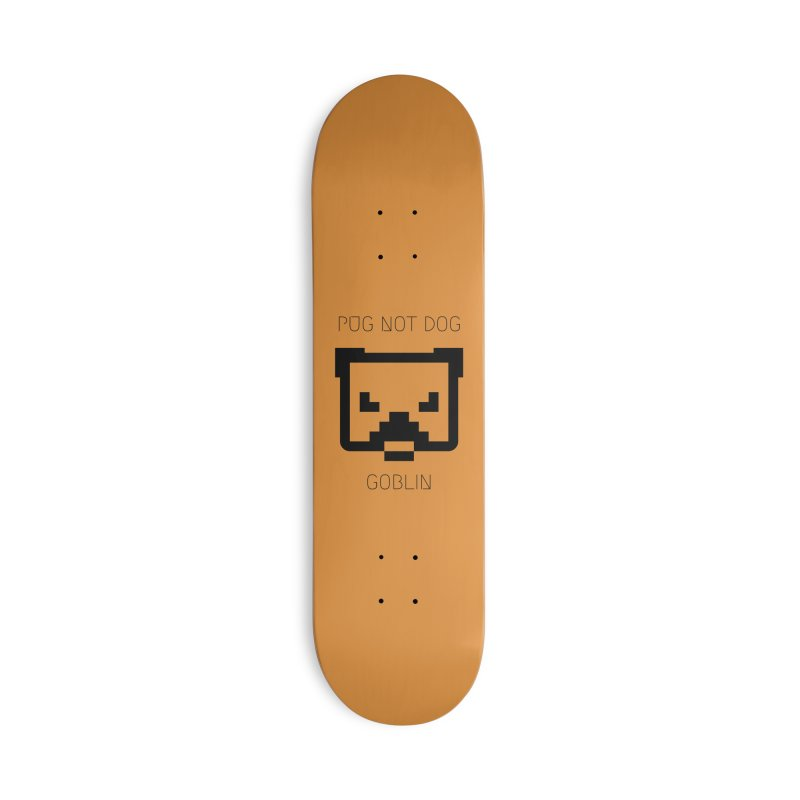 PUG NOT DOG Accessories Skateboard by avian30