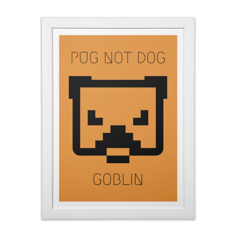 PUG NOT DOG Home Framed Fine Art Print by avian30