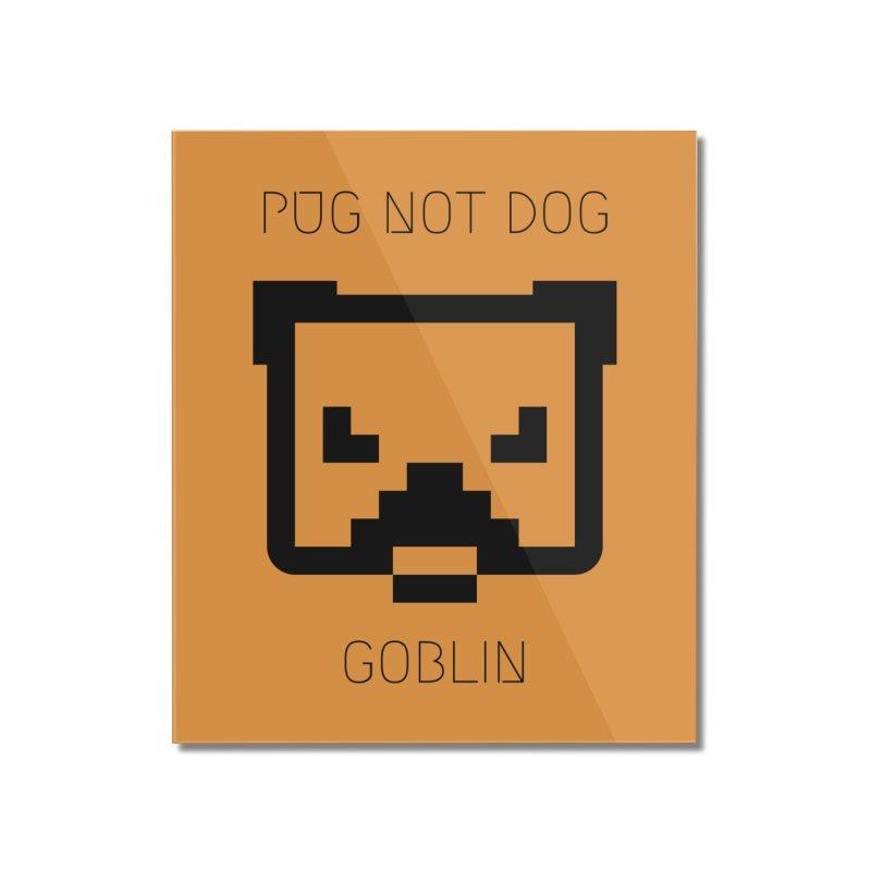 PUG NOT DOG Home Mounted Acrylic Print by avian30