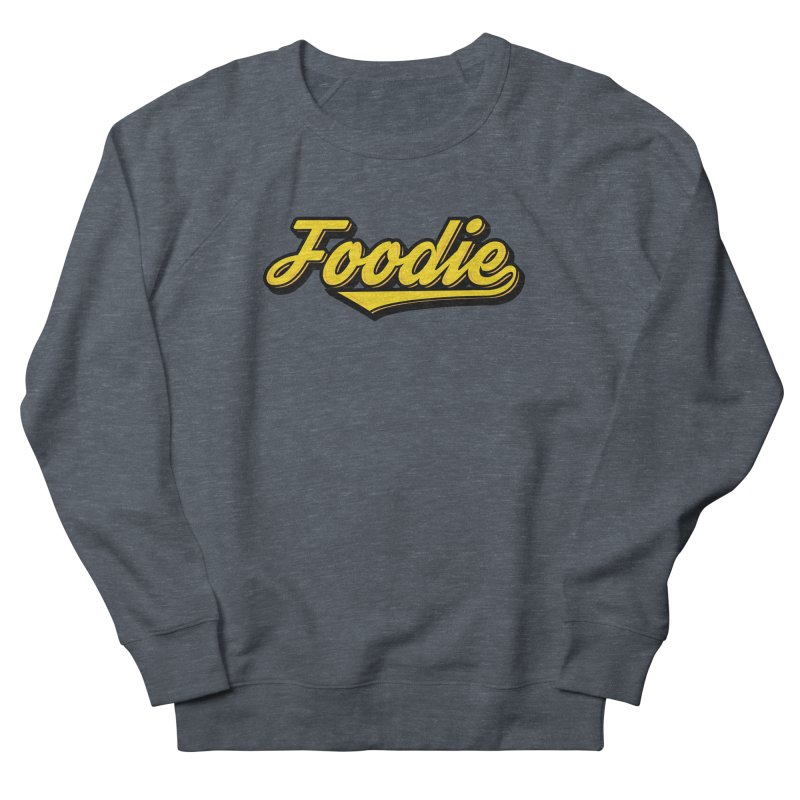 Foodie Women's French Terry Sweatshirt by Avo G'day!