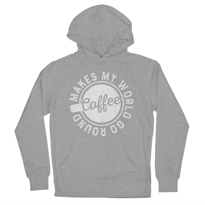 Coffee Makes My World Go Round - White Women's French Terry Pullover Hoody by Avo G'day!