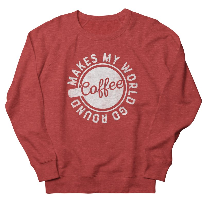 Coffee Makes My World Go Round - White Men's French Terry Sweatshirt by Avo G'day!