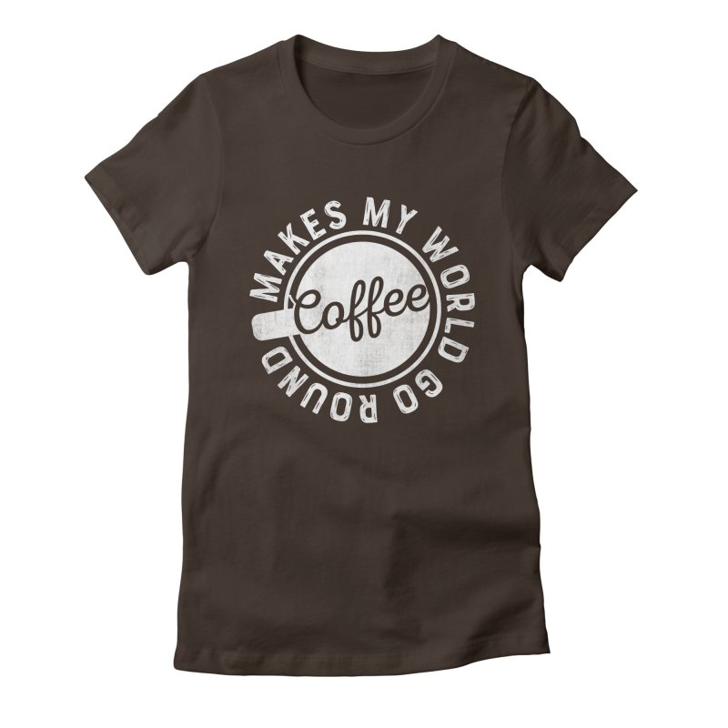Coffee Makes My World Go Round - White Women's T-Shirt by Avo G'day!