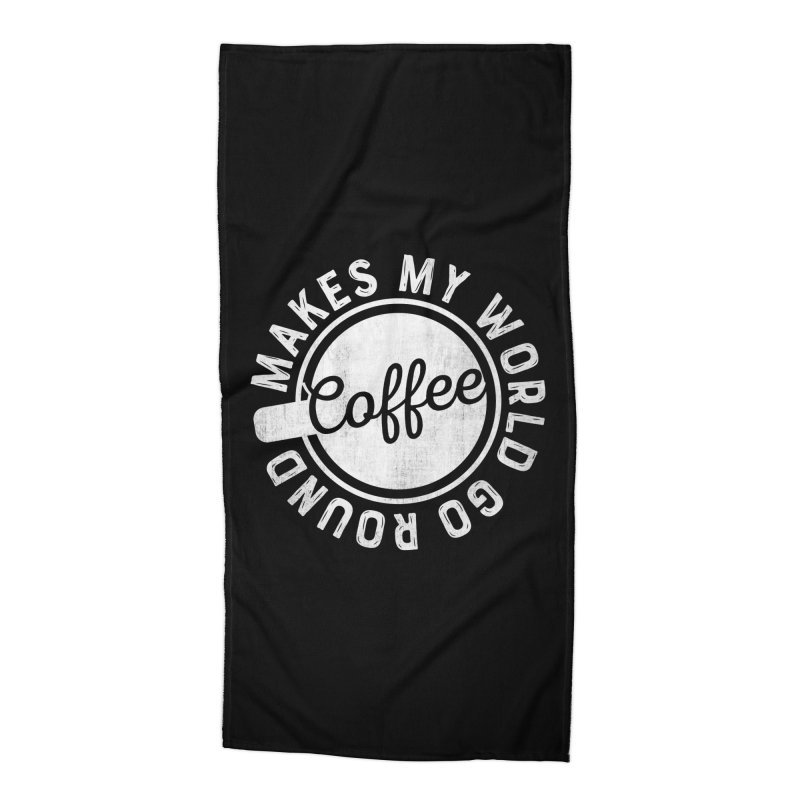 Coffee Makes My World Go Round - White Accessories Beach Towel by Avo G'day!