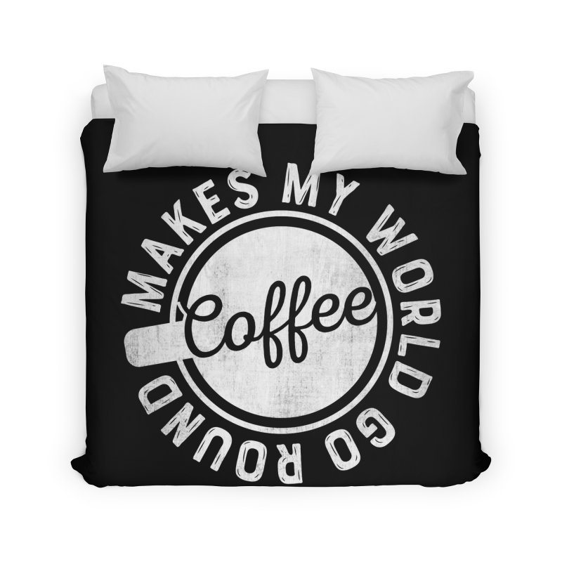 Coffee Makes My World Go Round - White Home Duvet by Avo G'day!