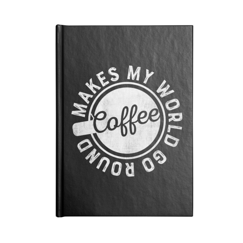 Coffee Makes My World Go Round - White Accessories Lined Journal Notebook by Avo G'day!