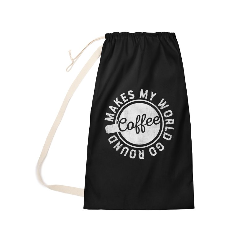 Coffee Makes My World Go Round - White Accessories Laundry Bag Bag by Avo G'day!