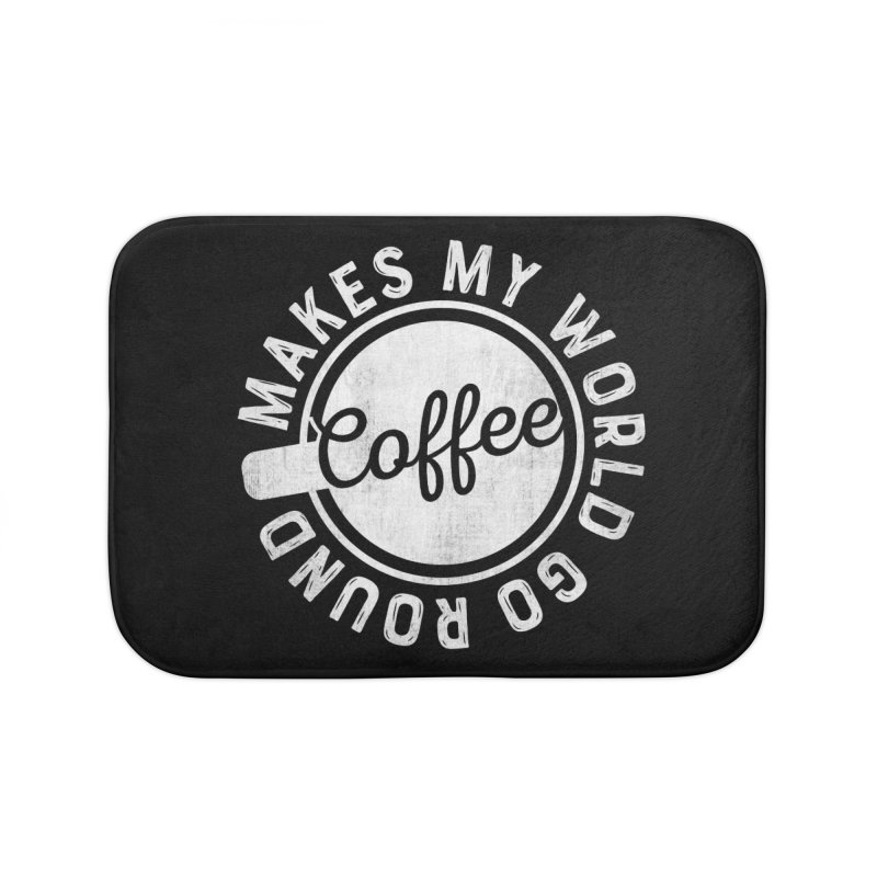 Coffee Makes My World Go Round - White Home Bath Mat by Avo G'day!