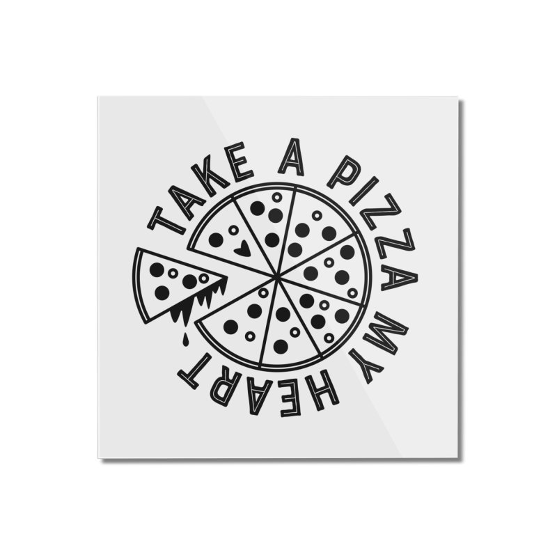 Pizza My Heart - Black Home Mounted Acrylic Print by Avo G'day!