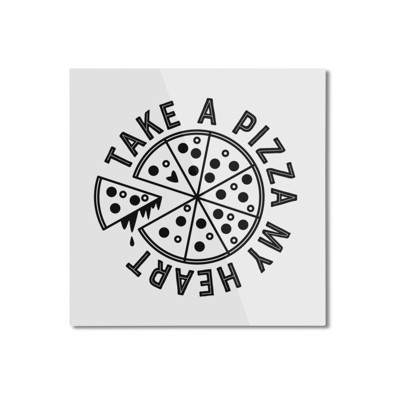 Pizza My Heart - Black Home Mounted Aluminum Print by Avo G'day!