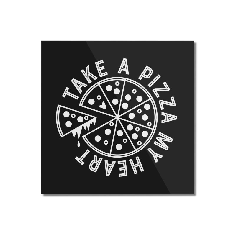 Pizza My Heart - White Home Mounted Acrylic Print by Avo G'day!