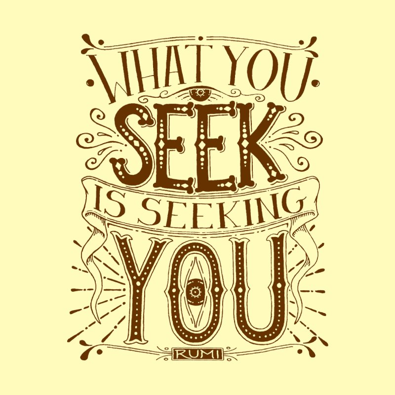 What You Seek Is Seeking You - Rumi (dark print) by AWAKEN INSIGHT