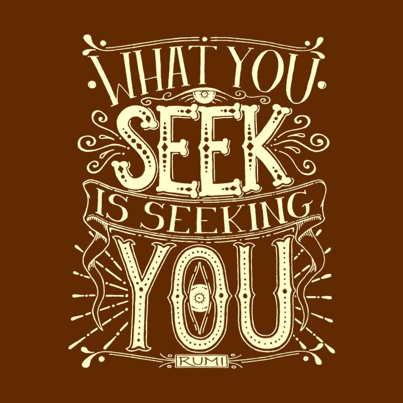What You Seek Is Seeking You - Rumi (light print) by AWAKEN INSIGHT