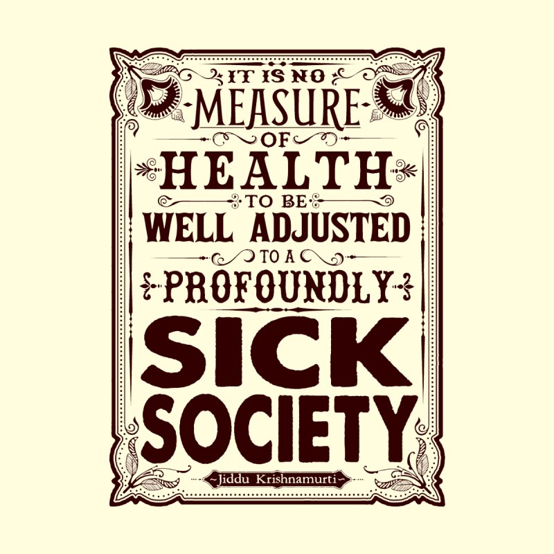 Sick Society - Jiddu Krishnamurti (dark print) by AWAKEN INSIGHT