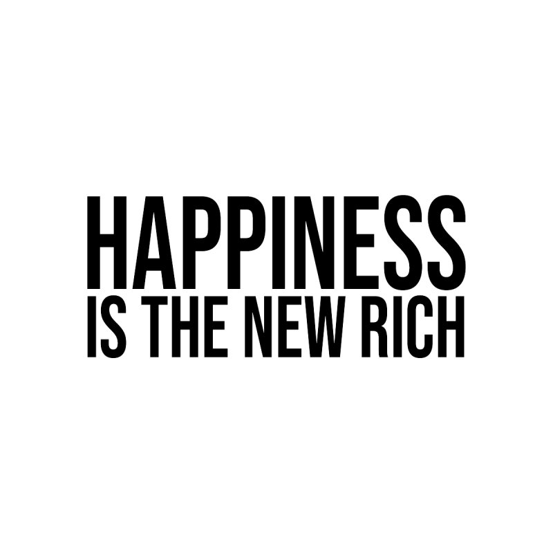 HAPPINESS IS THE NEW RICH (Black Text) by AWAKEN INSIGHT