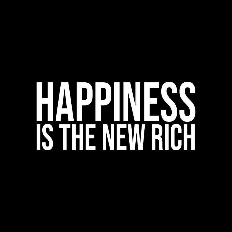 HAPPINESS IS THE NEW RICH (White Text) by AWAKEN INSIGHT