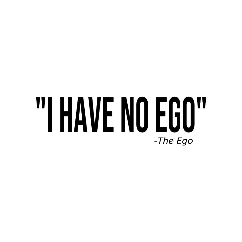 """I HAVE NO EGO"" (Black Text by AWAKEN INSIGHT"