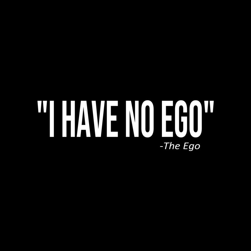 """I HAVE NO EGO"" (White Text) by AWAKEN INSIGHT"
