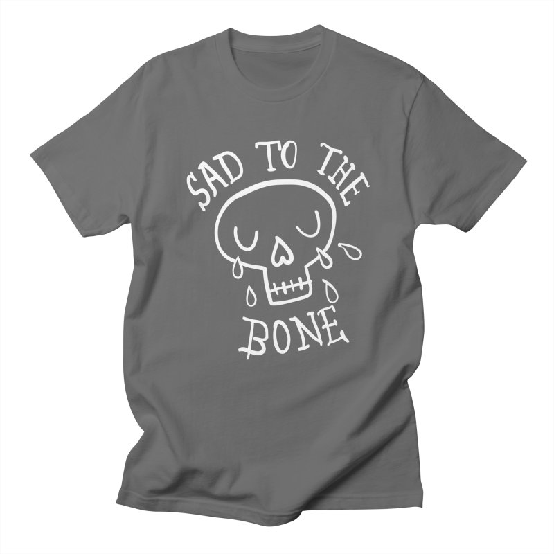 Sad to the Bone Men's T-Shirt by Victory Screech Labs