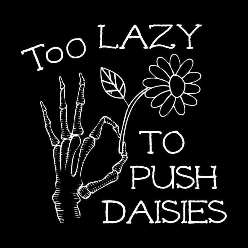 Too Lazy To Push Daisies Home Shower Curtain by Victory Screech Labs