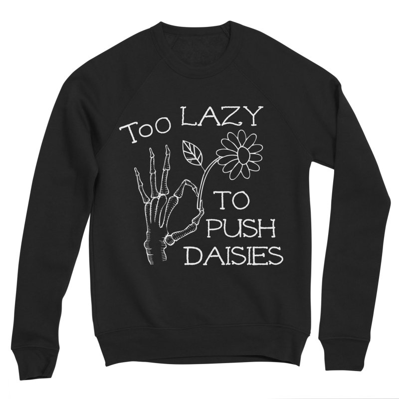 Too Lazy To Push Daisies Men's Sweatshirt by Victory Screech Labs