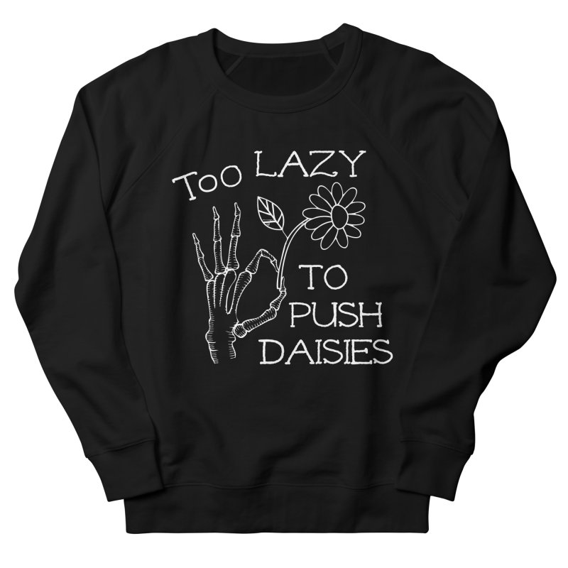 Too Lazy To Push Daisies Women's Sweatshirt by Victory Screech Labs