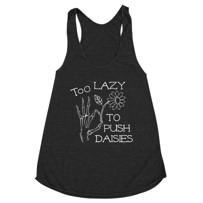Too Lazy To Push Daisies Women's Tank by Victory Screech Labs