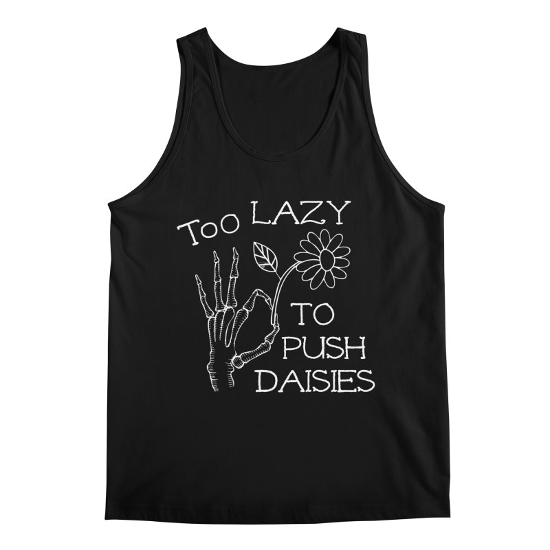 Too Lazy To Push Daisies Men's Tank by Victory Screech Labs